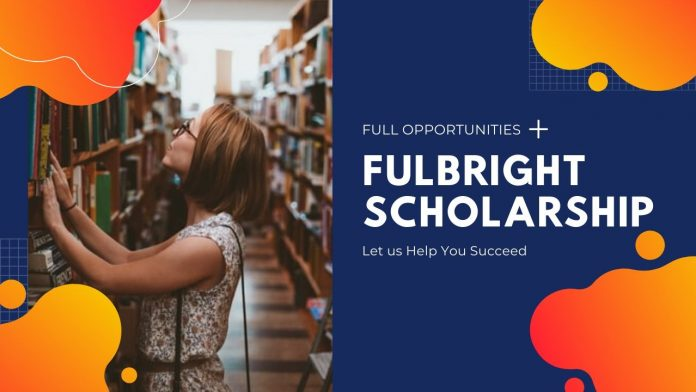 Fulbright Scholarships for Masters and PhD 2021 - Fully Funded