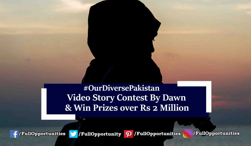 Video Story Contest By Dawn & Win Prizes over Rs 2 Million